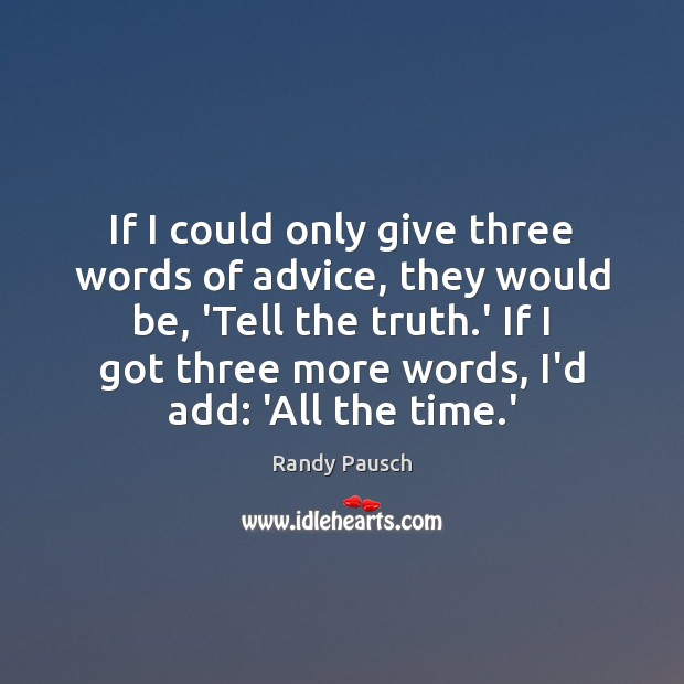 If I could only give three words of advice, they would be, Randy Pausch Picture Quote