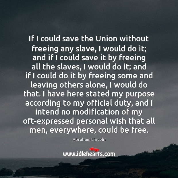 Image, If I could save the Union without freeing any slave, I would