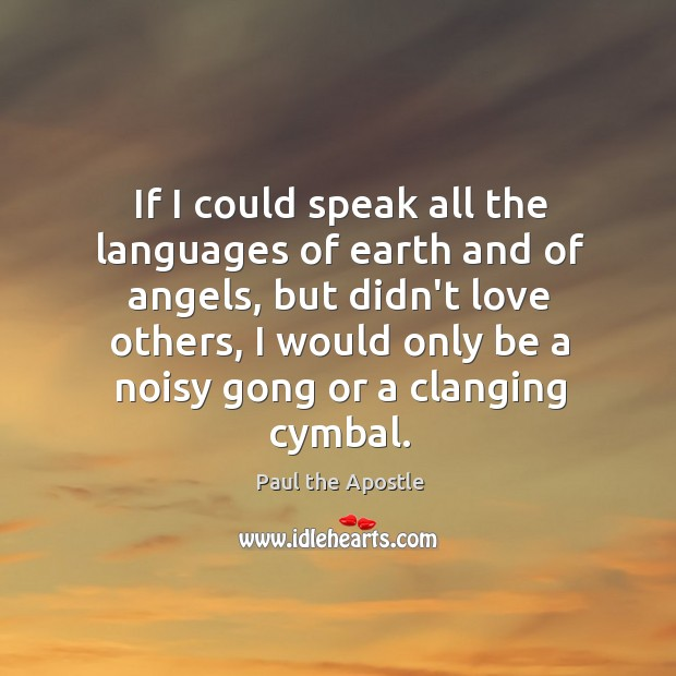 If I could speak all the languages of earth and of angels, Paul the Apostle Picture Quote