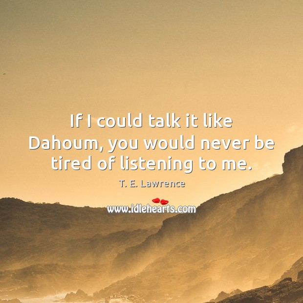 Image, If I could talk it like Dahoum, you would never be tired of listening to me.