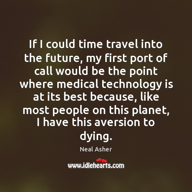 If I could time travel into the future, my first port of Technology Quotes Image