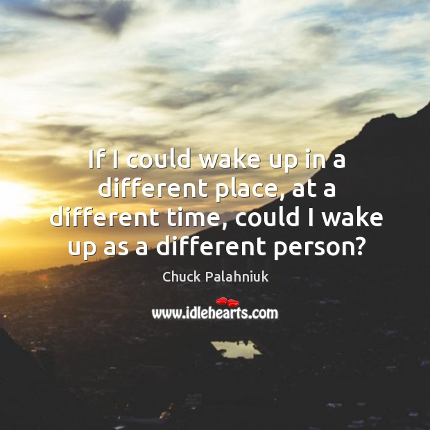 Image, If I could wake up in a different place, at a different time, could I wake up as a different person?