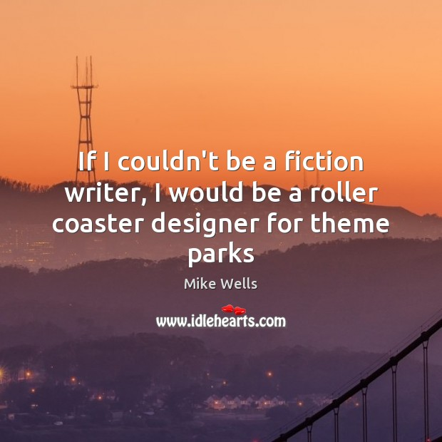 If I couldn't be a fiction writer, I would be a roller coaster designer for theme parks Image