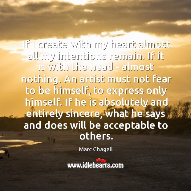 If I create with my heart almost all my intentions remain. If Marc Chagall Picture Quote