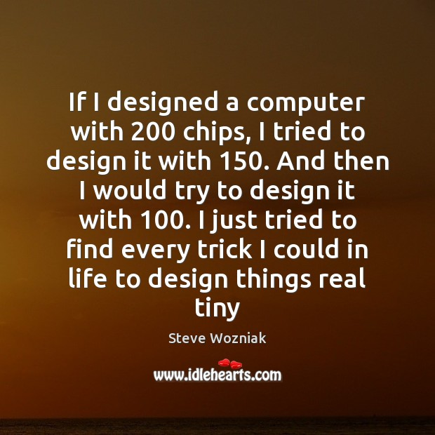 If I designed a computer with 200 chips, I tried to design it Image