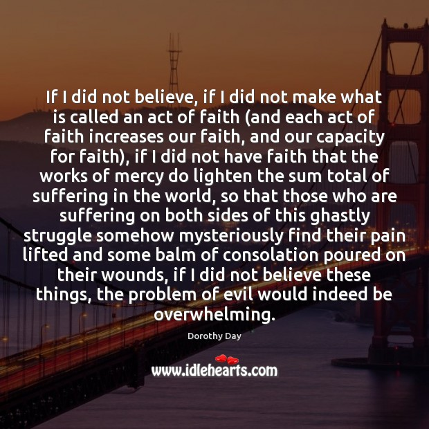 If I did not believe, if I did not make what is Dorothy Day Picture Quote