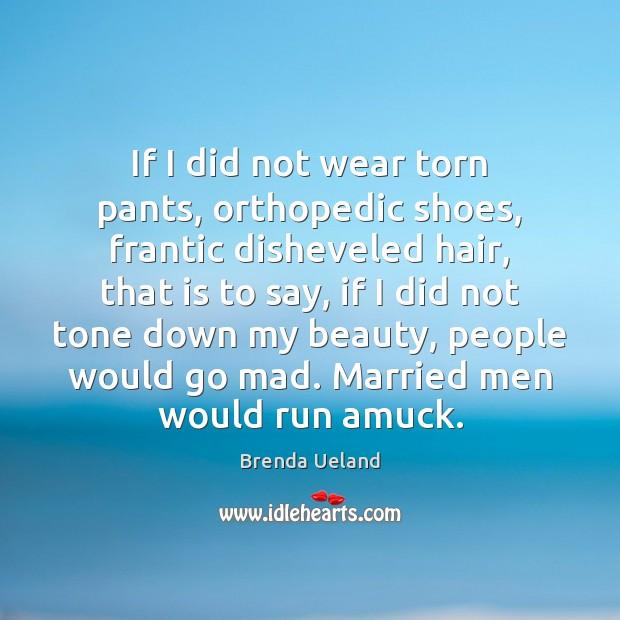 If I did not wear torn pants, orthopedic shoes, frantic disheveled hair, Image