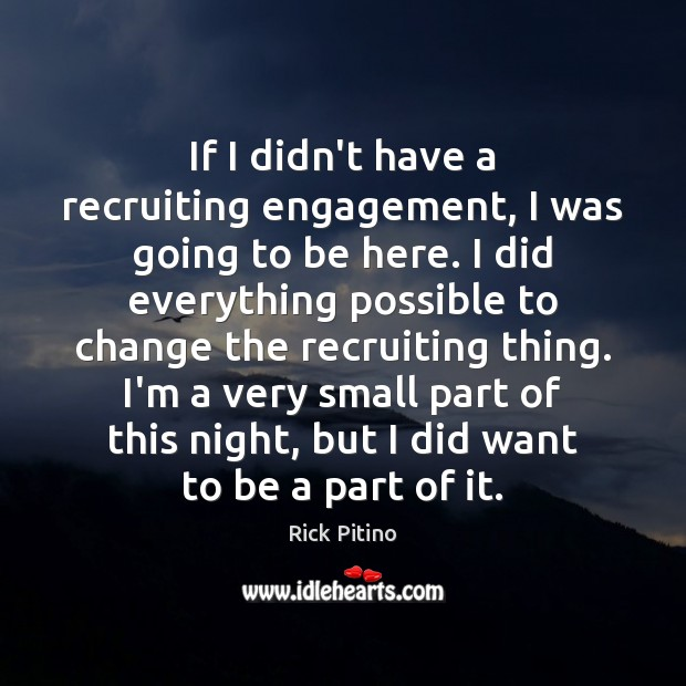 If I didn't have a recruiting engagement, I was going to be Engagement Quotes Image