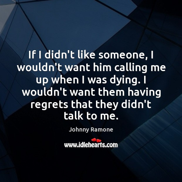 Image, If I didn't like someone, I wouldn't want him calling me up