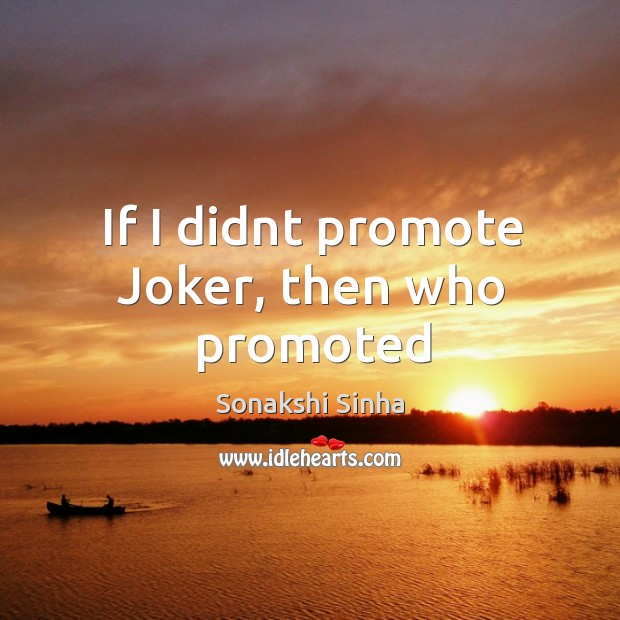 If I didnt promote Joker, then who promoted Image
