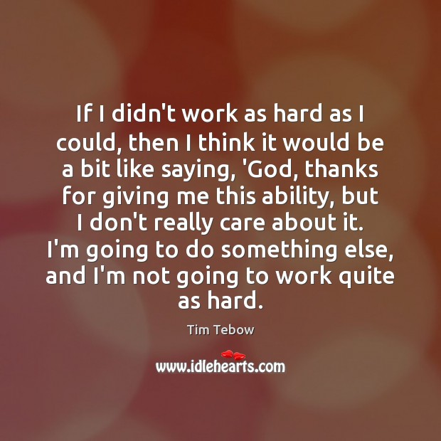 If I didn't work as hard as I could, then I think Image