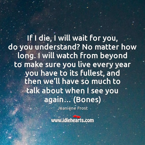 Image, If I die, I will wait for you, do you understand? No