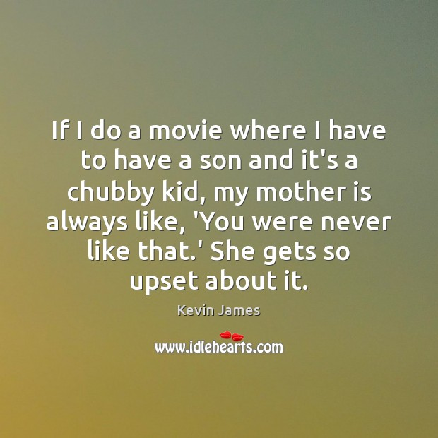 If I do a movie where I have to have a son Kevin James Picture Quote