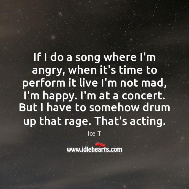 Image, If I do a song where I'm angry, when it's time to