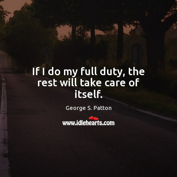Image, If I do my full duty, the rest will take care of itself.