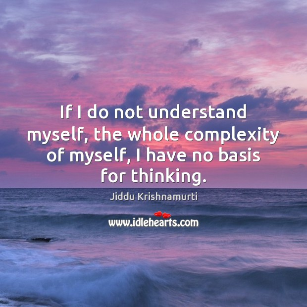 If I do not understand myself, the whole complexity of myself, I Image