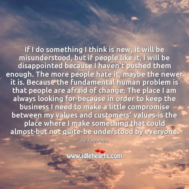 If I do something I think is new, it will be misunderstood, Image