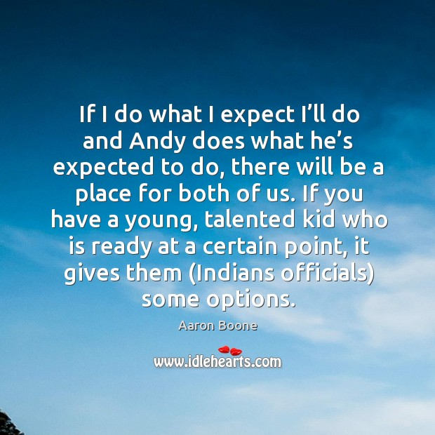 If I do what I expect I'll do and andy does what he's expected to do Aaron Boone Picture Quote