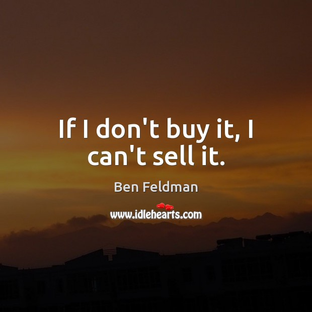 If I don't buy it, I can't sell it. Image
