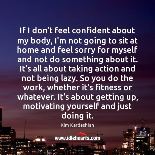 If I don't feel confident about my body, I'm not going to Fitness Quotes Image
