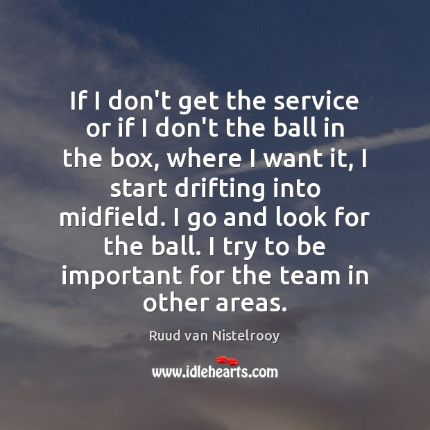 If I don't get the service or if I don't the ball Ruud van Nistelrooy Picture Quote