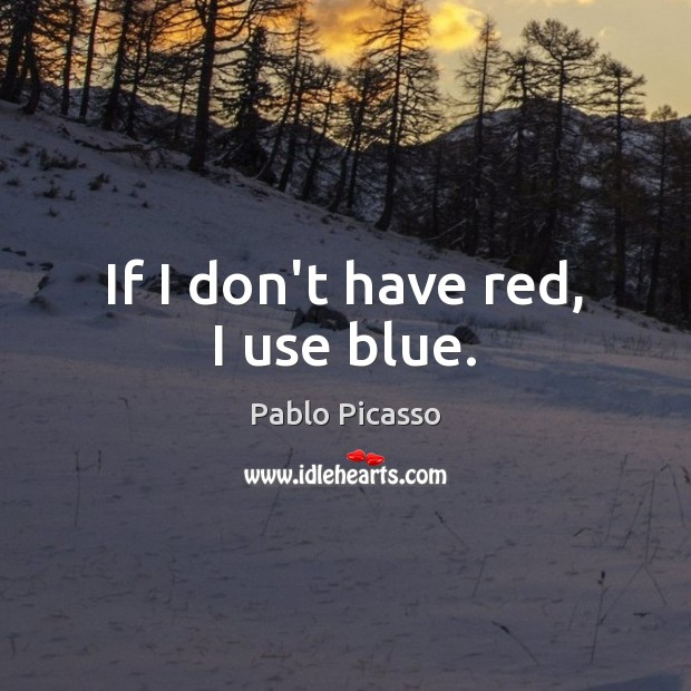 Image, If I don't have red, I use blue.