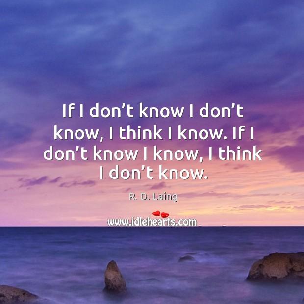 If I don't know I don't know, I think I know. If I don't know I know, I think I don't know. Image