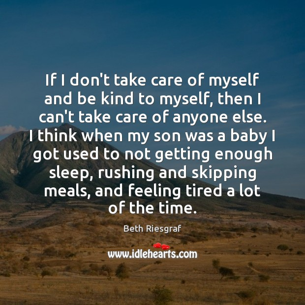 Image, If I don't take care of myself and be kind to myself,
