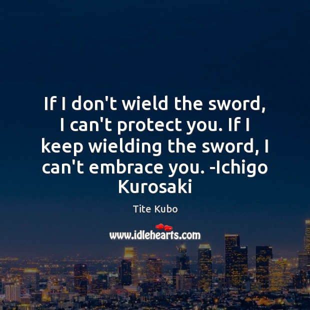 If I don't wield the sword, I can't protect you. If I Image