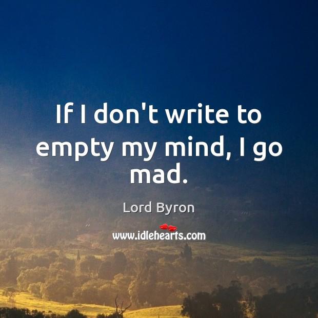 Image, If I don't write to empty my mind, I go mad.
