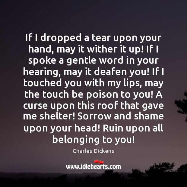 Image, If I dropped a tear upon your hand, may it wither it
