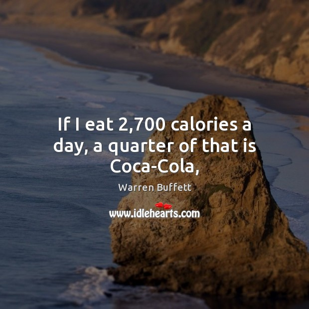 Image, If I eat 2,700 calories a day, a quarter of that is Coca-Cola,