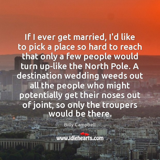 Image, If I ever get married, I'd like to pick a place so