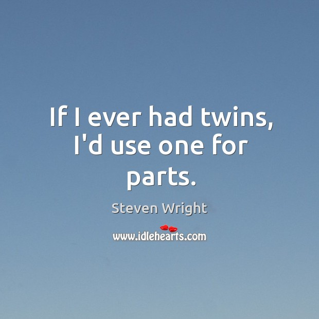 If I ever had twins, I'd use one for parts. Image