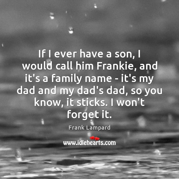 If I ever have a son, I would call him Frankie, and Frank Lampard Picture Quote
