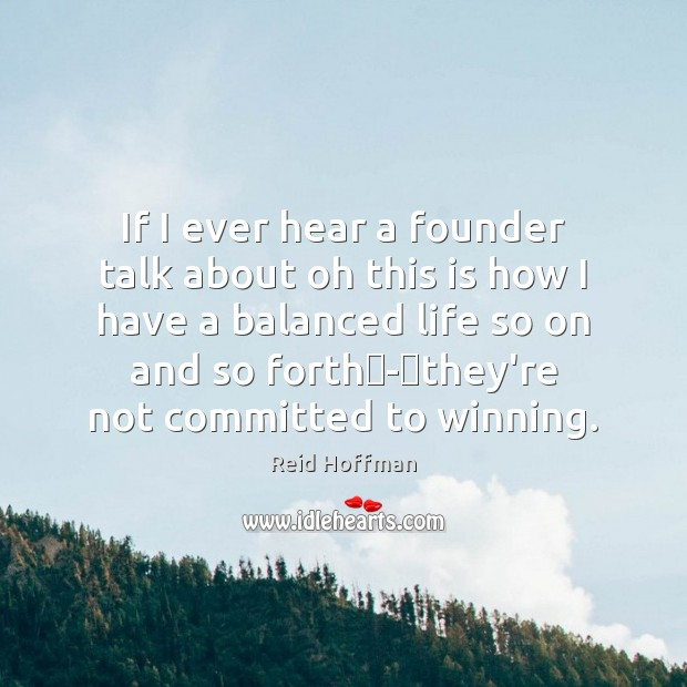 If I ever hear a founder talk about oh this is how Reid Hoffman Picture Quote
