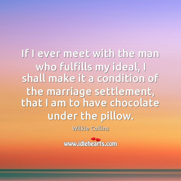 If I ever meet with the man who fulfills my ideal, I Wilkie Collins Picture Quote
