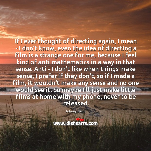 If I ever thought of directing again, I mean – I don't Image