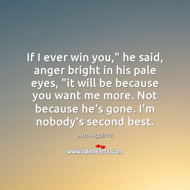 """If I ever win you,"""" he said, anger bright in his pale Ann Aguirre Picture Quote"""