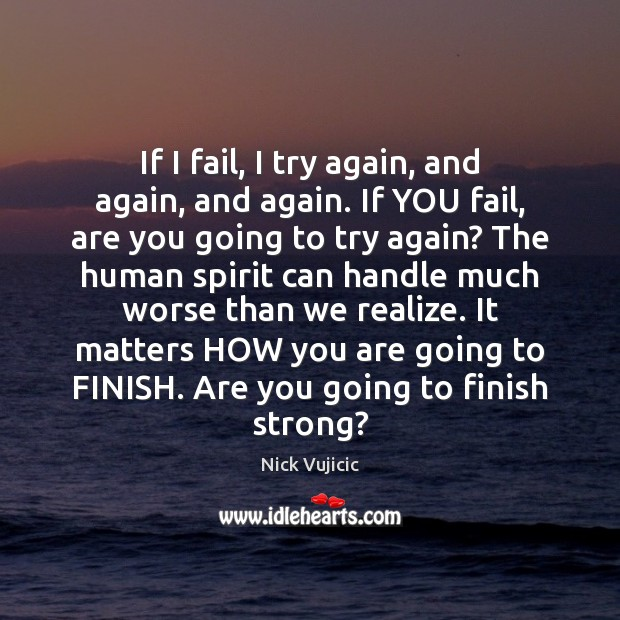 If I fail, I try again, and again, and again. If YOU Try Again Quotes Image