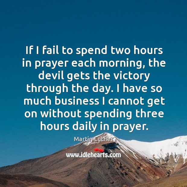 If I fail to spend two hours in prayer each morning, the Image