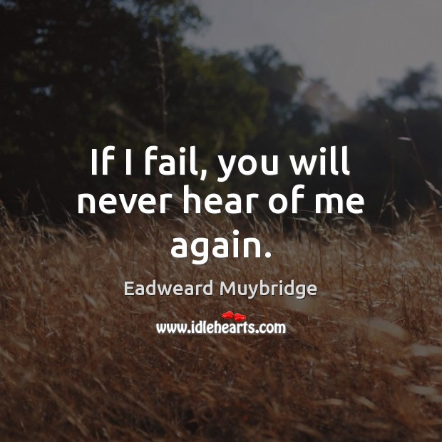 If I fail, you will never hear of me again. Image