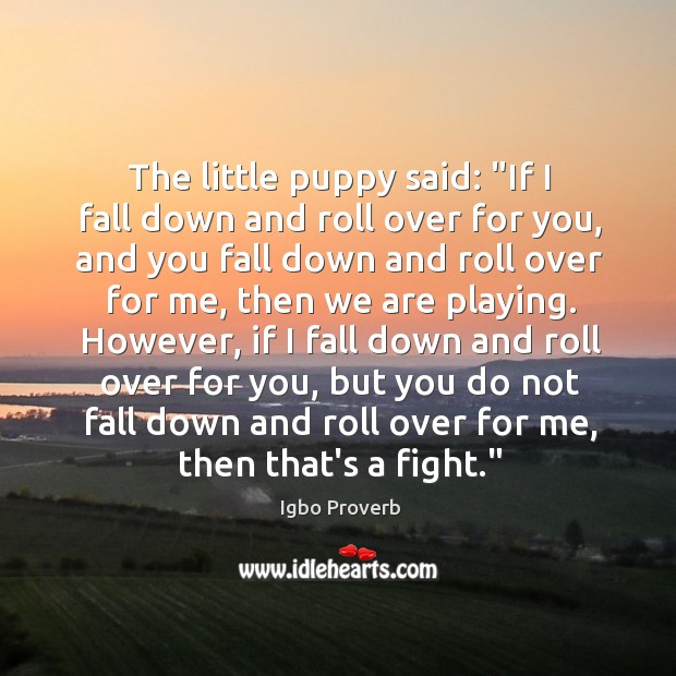 If I fall down and roll over for you, and you fall down and roll over for me Igbo Proverbs Image