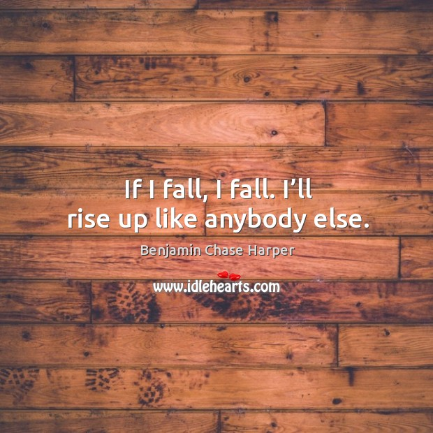Image, If I fall, I fall. I'll rise up like anybody else.