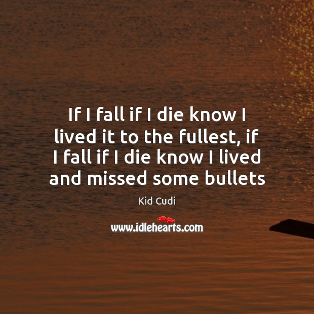 If I fall if I die know I lived it to the Kid Cudi Picture Quote