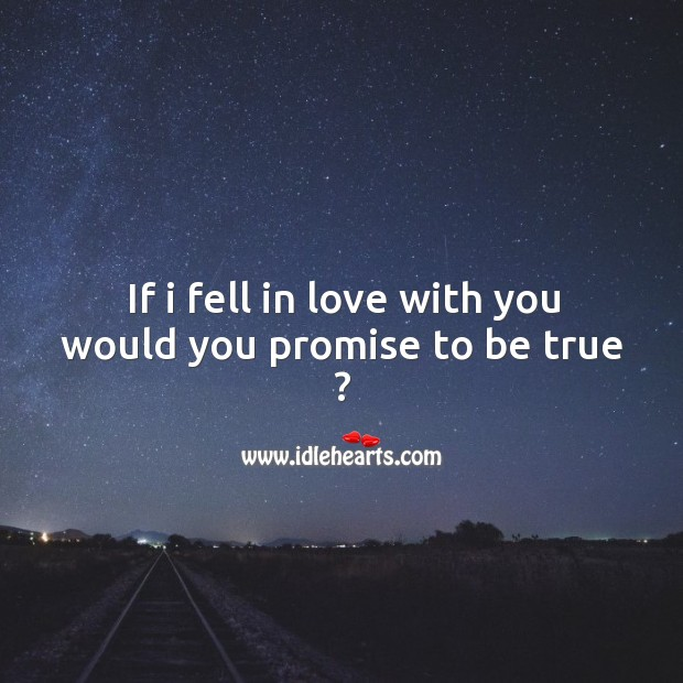 If I fell in love with you would you promise to be true ? Image