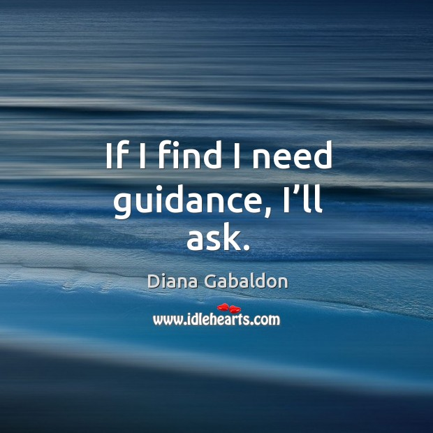 Image, If I find I need guidance, I'll ask.