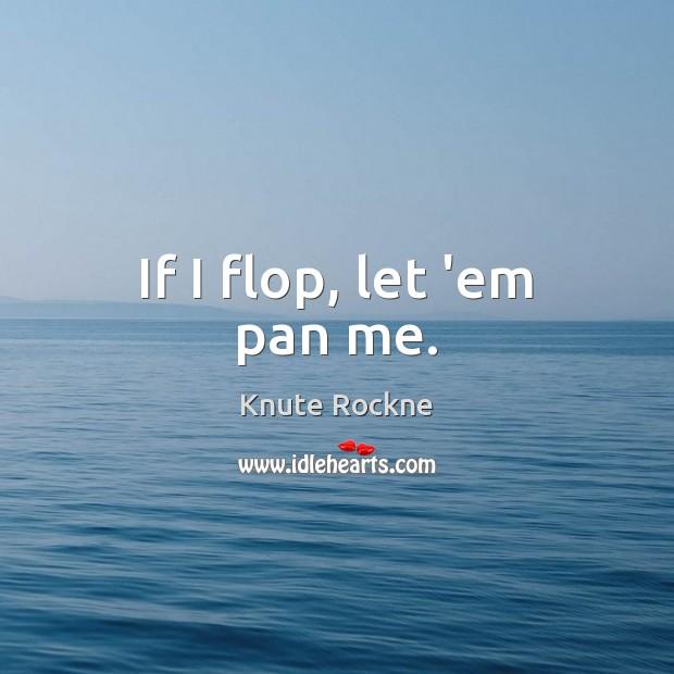 Image, If I flop, let 'em pan me.