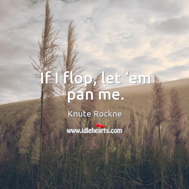 If I flop, let 'em pan me. Image