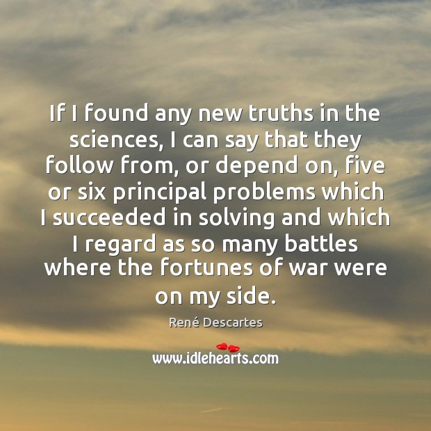If I found any new truths in the sciences, I can say René Descartes Picture Quote